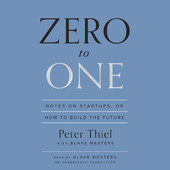 Peter Thiel, Blake Masters - Zero to One: Notes on Startups, or How to Build the Future (Unabridged)  artwork